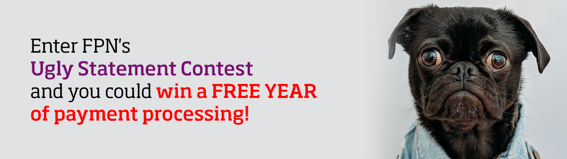 Enter FPN's Ugly Statement Contest and you could win a free year of payment processing!