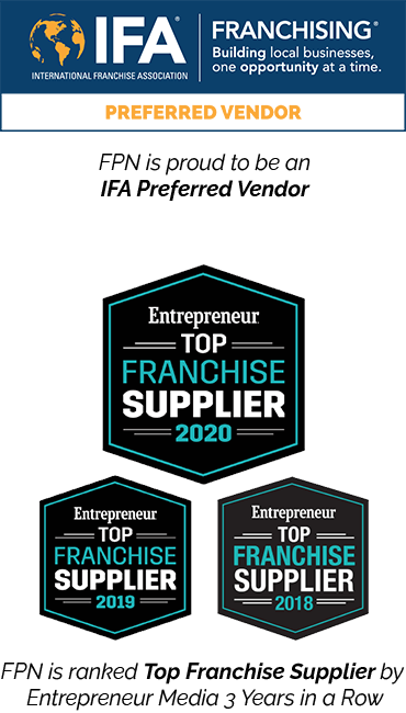 FPN is an IFA Preferred Vendor and ranked Top Franchise Supplier by Entrepreneur 3 years in a row